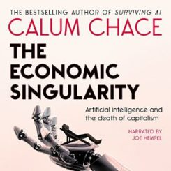 Book Review: The Economic Singularity: Artificial Intelligence and the Death of Capitalism by Calum Chace