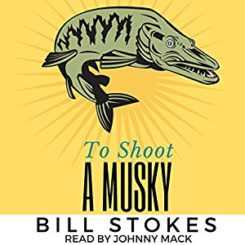 Book Review: To Shoot a Musky by Bill Stokes