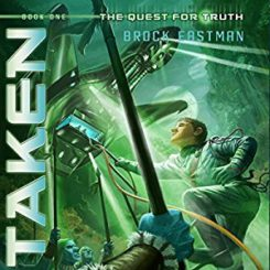 Book Review: Taken (Quest for Truth #1) by Brock D. Eastman