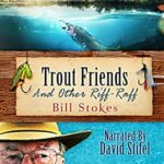 Book Review: Trout Friends and other Riff-Raff by Bill Stokes