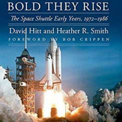 Book Review: Bold They Rise: The Space Shuttle Early Years, 1972-1986 by David Hitt and Heather R. Smith