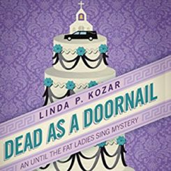 Book Review: Dead as a Doornail (Until the Fat Ladies Sing #3) by Linda P. Kozar