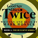 Book review and Spotlight: The Good Spy Dies Twice by Mark Hosack
