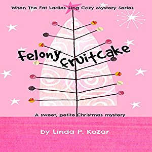 Book Review: Felony Fruit Cake (Until the Fat Ladies Sing #5) by Linda P. Kozar