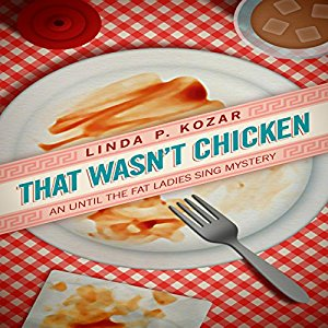 Book Review: That Wasn't Chicken (Until the Fat Ladies Sing #4) by Linda P. Kozar