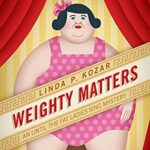 Book Review: Weighty Matters (Until the Fat Ladies Sing #6) by Linda P. Kozar