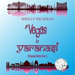 Book Review, Promo and Giveaway: Vegas to Varanasi by Shelly Hickman