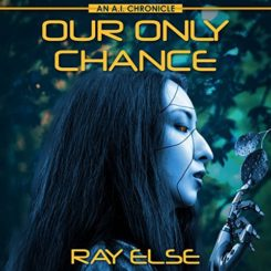 Book Review: Our Only Chance: An A.I. Chronicle by Ray Else