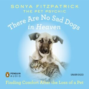 Book Review: There Are No Sad Dogs in Heaven: Finding Comfort After the Loss of a Pet by Sonya Fitzpatrick