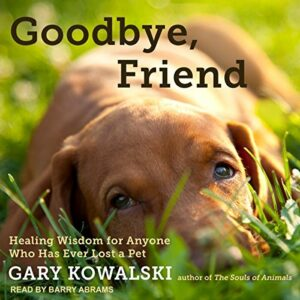Book Review: Goodbye, Friend: Healing Wisdom for Anyone Who Has Ever Lost a Pet by Gary Kowalski