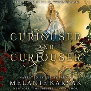 Book Review: Curiouser and Curiouser: Steampunk Alice in Wonderland by Melanie Karsak