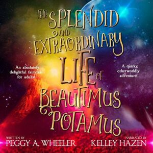 Book review: The Splendid and Extraordinaire Life of Beautimus Potamus by Peggy A. Wheeler