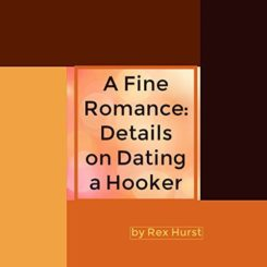 Book Review: A Fine Romance: Details on Dating a Hooker by Rex Hurst