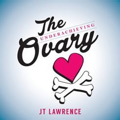 Book Review: The Underachieving Ovary by J.T. Lawrence