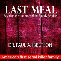 Book Review: Last Meal: Based on the True Story of the Bloody Benders by Paul A. Ibbetson