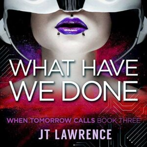 Book Review: What Have We Done by J.T. Lawrence
