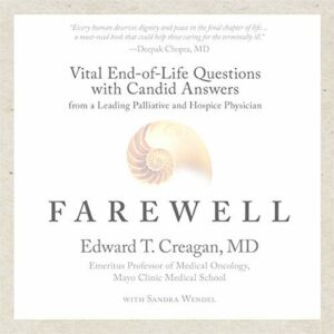 Book Review: Farewell: Vital End-of-Life Questions with Candid Answers from a Leading Palliative and Hospice Physician by Edward T. Creagan and Sandra Wendel