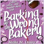 Promo and Giveaway: Barking at the Wrong Bakery by Stella St. Claire