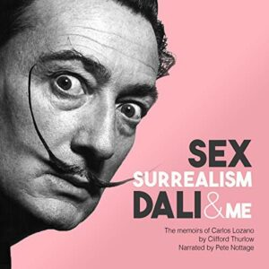Book Review: Sex, Surrealism, Dali and Me: The Memoirs of Carlos Lozano by Clifford Thurlow