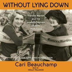Book Review: Without Lying Down: Screenwriter Frances Marion and the Powerful Women of Early Hollywood  by Cari Beauchamp