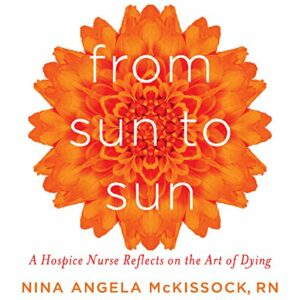 Book Review: From Sun To Sun: A Hospice Nurse Reflects on the Art of Dying by Nina Angela McKissock