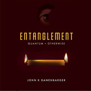Book Review: Entanglement-Quantum and Otherwise by John Danenbarger