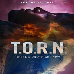 Book Review: T.O.R.N.: There's Only Right Now by Ampora Yazdani