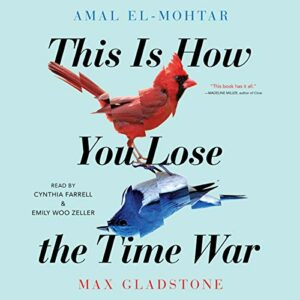 Book Review: This Is How You Lose The Time War by Amal El-Mohtar, Max Gladstone