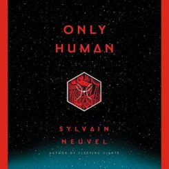 Book Review: Only Human by Sylvain Neuvel