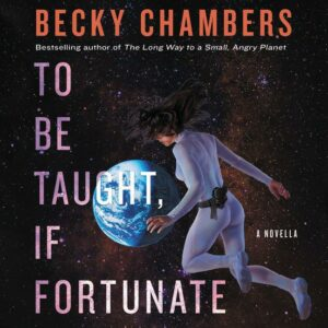 Book Review: To Be Taught, If Fortunate by Becky Chambers