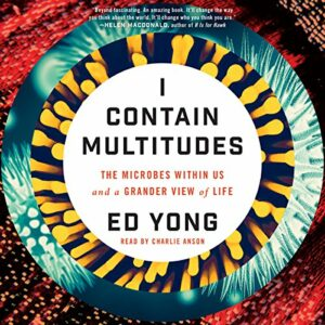 Book Review: I Contain Multitudes: The Microbes Within Us and a Grander View of Life by Ed Young