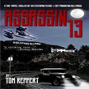 Book Review: Assassin 13: A Time Travel Thriller set in a Dystopian Future and 1927 Prohibition Hollywood by Tom Reppert