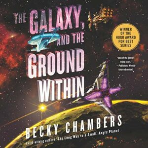 Book Review: The Galaxy, and the Ground Within by Becky Chambers