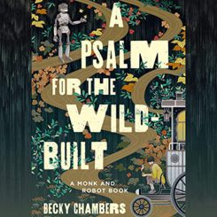 Book Review: A Psalm for the Wild-Built by Becky Chambers